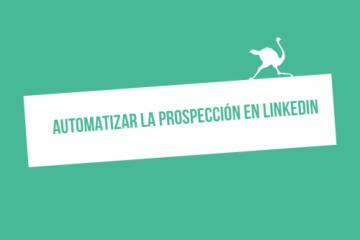como automatizar tu prospeccion en linkedin